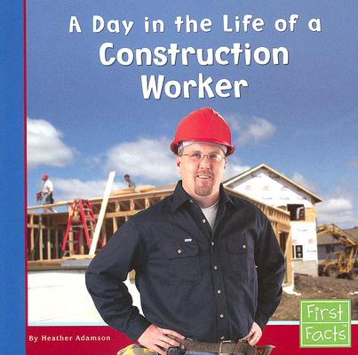 A Day in the Life of a Construction Worker By Adamson, Heather